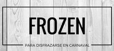 Disfrazarse de Frozen en Carnaval #blog #tienda #disfraces #online #carnaval #halloween