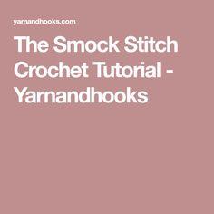 The Smock Stitch Crochet Tutorial - Yarnandhooks