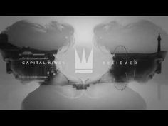 """Capital Kings - Believer (Official Audio Video) - YouTube -- Favorite lyric: """"I'm more than a dreamer, I'm a believer."""""""