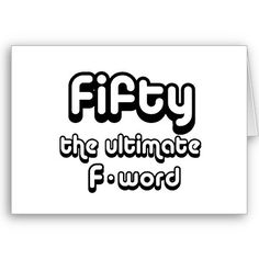 birthday gifts - Fifty, the ultimate F-word Card Funny 50th Birthday Quotes, 50th Birthday Cards, Birthday Postcards, 50th Party, Happy Birthday Gifts, Happy Birthday Images, Birthday Greetings, Birthday Ideas, Birthday Wishes