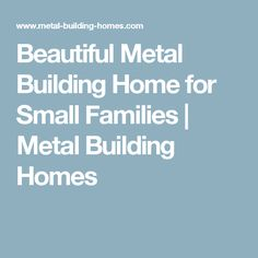 Beautiful Metal Building Home for Small Families | Metal Building Homes