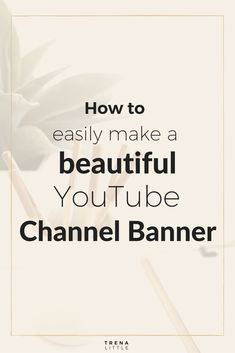 Are you using Youtube for your business or blog? Click through to find out How to Make A YouTube Channel Look More Professional