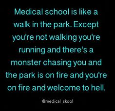 It doesn't end in Med school! Welcome to medicine!