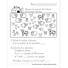 Fichier PDF téléchargeable En noir et blanc seulement 1 page Dans cet exercice, l'élève estime le nombre d'animaux illustrés. Ensuite, il vérifie son estimation en faisant des groupes de 10, puis en comptant.
