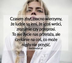 KochamZyc.pl Life Without You, Proverbs, Texts, Mood, Humor, Woman, Depression, Quotes, Heart And Souls
