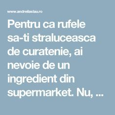 Pentru ca rufele sa-ti straluceasca de curatenie, ai nevoie de un ingredient din supermarket. Nu, nu e vorba de detergent. Costa doar 2 lei - dr. Andrei Laslău Good To Know, Cleaning Hacks, Helpful Hints, How To Find Out, Diy And Crafts, Home And Garden, How To Plan, Health, Pandora