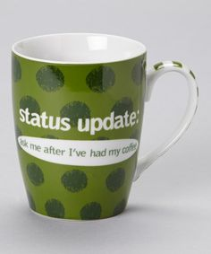 Look what I found on #zulily! Green 'Status Update: Ask Me After Coffee' Mug #zulilyfinds