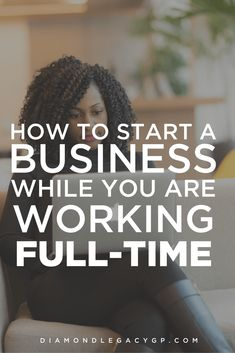 How to Start a Business While You Are Working Full-Time