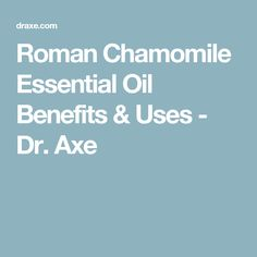 Roman Chamomile Essential Oil Benefits & Uses - Dr. Axe