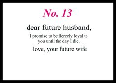 Dear Future Husband, I promise to be fiercely loyal to you until the day I die. Love, Your Future Wife
