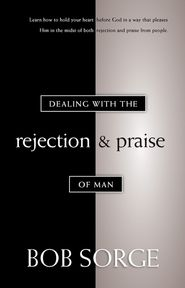Dealing With The Rejection and Praise of Man
