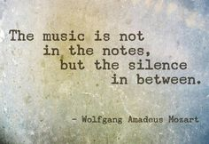 "#Mozart #quote ""The music is not in the notes, but the silence inbetween."""