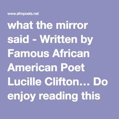 """what the mirror said - Written by Famous African American Poet Lucille Clifton… Do enjoy reading this poem… Send it to a friend… """"Famous Black Poets"""""""