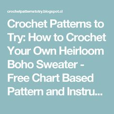 Crochet Patterns to Try: How to Crochet Your Own Heirloom Boho Sweater - Free Chart Based Pattern and Instructions