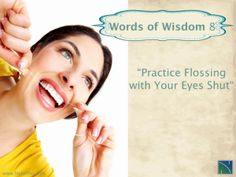 "Words of Wisdom No.8: ""Practice Flossing with Your Eyes Shut"" Nalchajian Orthodontics 7501 N Fresno St, Suite 105, Fresno, CA 93720 Phone: (559) 432 7100 #smile #invasalign #orthodontist"