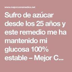 Sufro de azúcar desde los 25 años y este remedio me ha mantenido mi glucosa 100% estable – Mejor Con Remedios #remedioscaseros