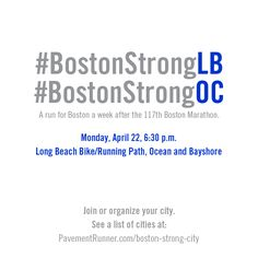#BostonStrongLB and #BostonStrongOC - a run for Boston one week after the 117th Boston Marathon. Something we love has been changed forever.    See a complete list of runs happening in cities around the world.