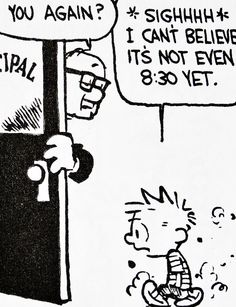 Calvin and Hobbes, DE's CLASSIC PICK of the day (9-30-14) - Mr. Spittle: You again? ..Calvin: *SIGHHH* I can't believe it's not even 8:30 yet.