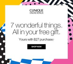 CLINIQUE LIMITED EDITION 7 wonderful things. All in your free gift. Yours with $27 purchase.* SHOP NOW