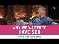 Sean & Catherine Lowe: Why We Waited to Have Sex | XO Marriage Conference