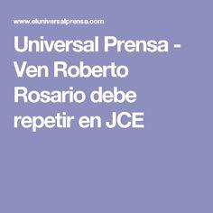 Universal Prensa - Ven Roberto Rosario debe repetir en JCE