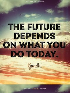 """""""The future depends"""