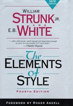 Just when you thought you could write. The Elements of Style, by William Strunk Jr., E. B. White