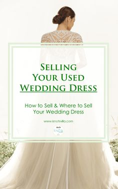 How To Sell Your Wedding Dress And Where To Do So - KnotsVilla