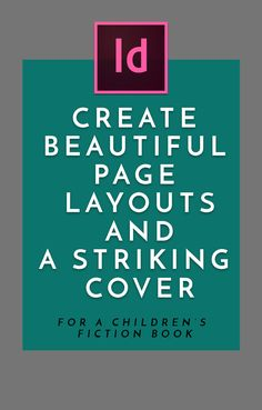 Create Beautiful Page Layouts and a Striking Cover for a Children's Fiction Book Book Design Layout, Graphic Design Tutorials, Page Layout, Graphic Design Inspiration, Web Design, Layouts, In Design Tutorial, Digital Marketing Strategy, Content Marketing