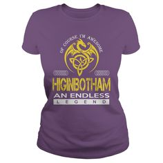 Of Course I'm Awesome HIGINBOTHAM An Endless Legend Name Shirts #gift #ideas #Popular #Everything #Videos #Shop #Animals #pets #Architecture #Art #Cars #motorcycles #Celebrities #DIY #crafts #Design #Education #Entertainment #Food #drink #Gardening #Geek #Hair #beauty #Health #fitness #History #Holidays #events #Home decor #Humor #Illustrations #posters #Kids #parenting #Men #Outdoors #Photography #Products #Quotes #Science #nature #Sports #Tattoos #Technology #Travel #Weddings #Women