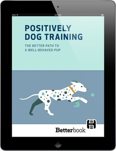 Positively Dog Training: The Better Path to a Well-Behaved Pup - iPad book