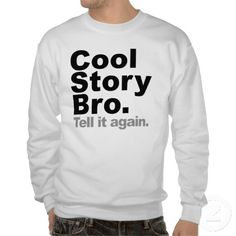 Cool Story Bro Tell It Again Sweater