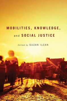 Mobilities, Knowledge, and Social Justice by Suzan Ilcan. eBook: http://libproxy.eku.edu/login?url=http://search.ebscohost.com/login.aspx?direct=true&db=nlebk&AN=515332&site=ehost-live&scope=site