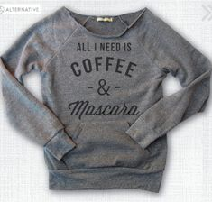 this sweatshirt is pretty accurate, all I ned is coffee and mascara