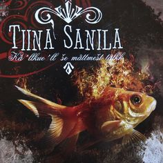 "Tiina Sanila's album ""Even goldfishes get sometimes bored"""