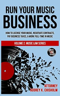 Free Kindle Run Your Music Business: How to License Your Music, Negotiate Contracts, Pay Business Taxes & Work Full-time in Music (Music Law Series Book Author Audrey Chisholm Esq. Your Music, Music Music, Music Stuff, Music Writing, Business Writing, Music Promotion, Music Industry, American Idol, Business Management