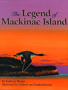 """""""I shall give to you, a special home upon my weathered back where rivers run beneath the sun in red and gold and black.To rest upon the water blue, a land so new, a land so new.""""-The Legend of Mackinac Island"""