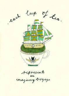 Each cup of tea represents an amazing voyage.