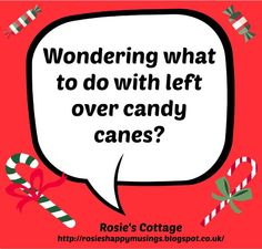 Rosie's Cottage: Wondering What To Do With Left Over Candy Canes?