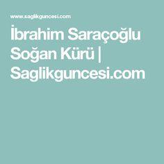 İbrahim Saraçoğlu Soğan Kürü | Saglikguncesi.com