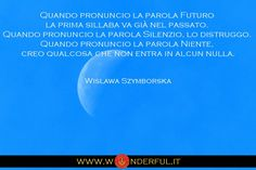 """""""...quando pronuncio la parola futuro, la prima sillaba va già nel passato..."""" #Szymborska  #crescere #progredire #cambiare"""