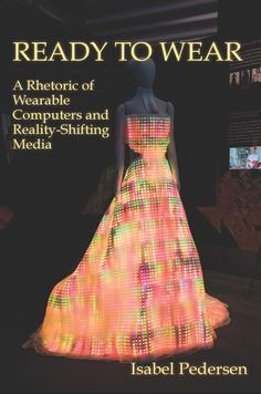 Ready to Wear: A Rhetoric of Wearable Computers and Reality-Shifting Media | Parlor Press