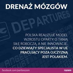 Polska wpada w pułapkę średniego rozwoju. Gospodarka konkurująca tanią siłą roboczą nie ma szans dogonić krajów wysoko rozwiniętych. Innowacyjne technologie tworzą wysoko wykwalifikowani pracownicy. Nie ma dla nich miejsca w kraju montowni i call center. http://www.partiarazem.pl