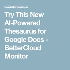 Try This New AI-Powered Thesaurus for Google Docs - BetterCloud Monitor