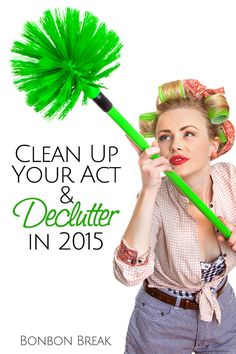 Clean Up Your Act and Declutter in 2015 -- not just your house, your life