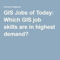 GIS Jobs of Today: Which GIS job skills are in highest demand?