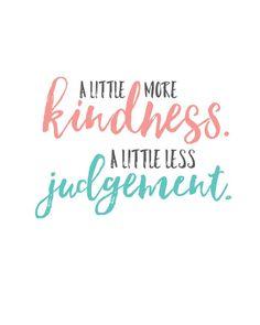 """A little more kindness. A little less judgement."" Free printable | landeelu.com"