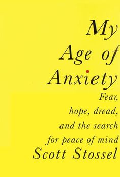 My Age of Anxiety: Fear, Hope, Dread, and the Search for Peace of Mind by Scott Stossel - This book combines excellent writing, thorough research, and a moving personal story.