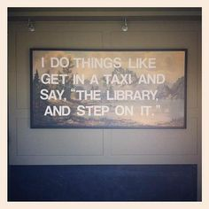 """""""I do things like get in a taxi and say, """"The library, and step on it.'"""""""