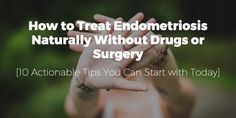 How to treat endometriosis naturally - Endometriosis is a treatable condition. I will give you 10 steps that you can start using right away to help you.